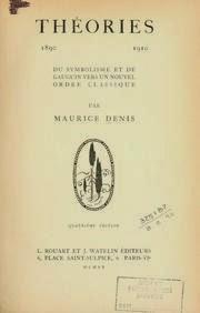 Maurice Denis. Theories 1890 ‑ 1910 du symbolisme et de Gauguin vers un nouvelle ordre classique